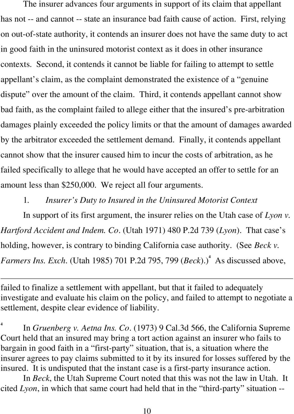 Second, it contends it cannot be liable for failing to attempt to settle appellant s claim, as the complaint demonstrated the existence of a genuine dispute over the amount of the claim.