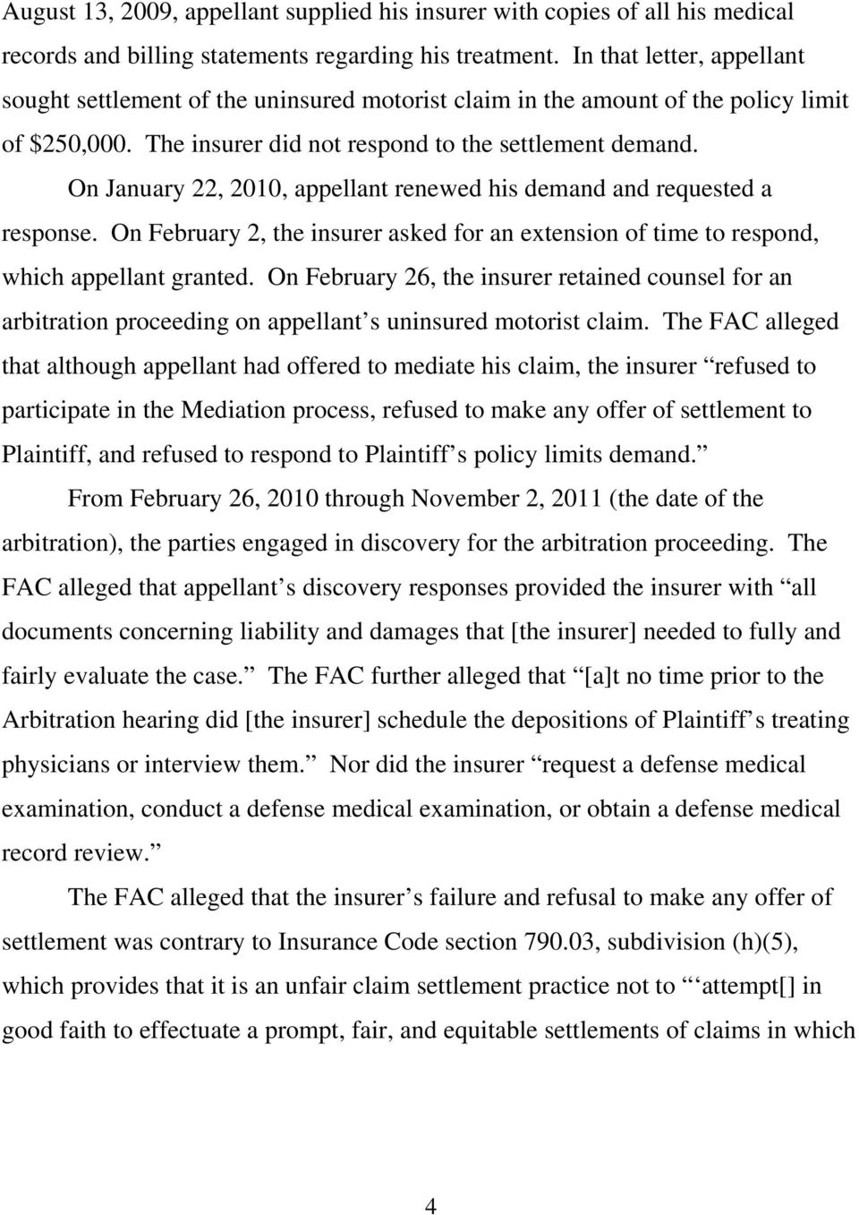 On January 22, 2010, appellant renewed his demand and requested a response. On February 2, the insurer asked for an extension of time to respond, which appellant granted.