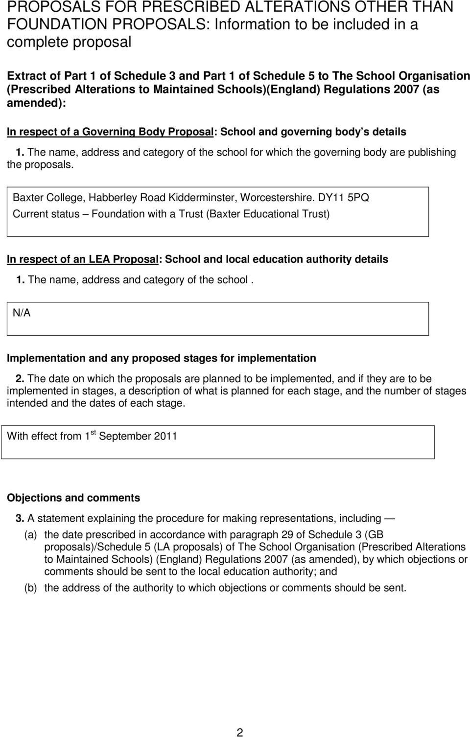 The name, address and category of the school for which the governing body are publishing the proposals. Baxter College, Habberley Road Kidderminster, Worcestershire.