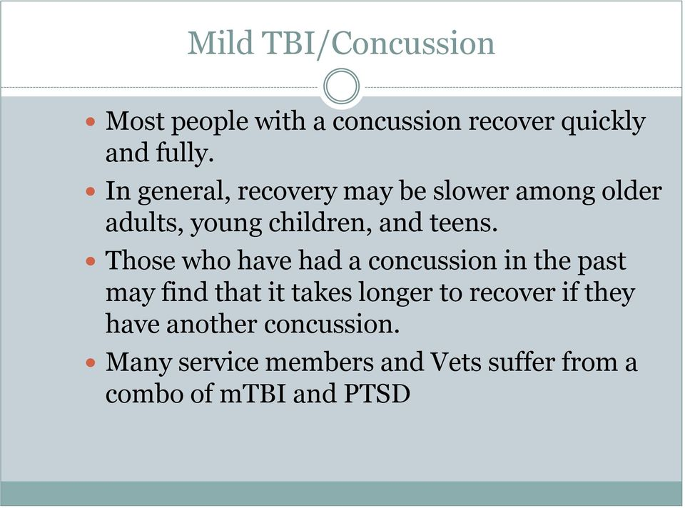 Those who have had a concussion in the past may find that it takes longer to recover