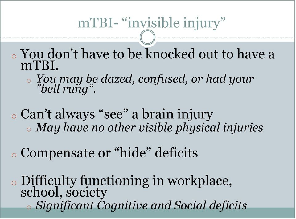 o Can t always see a brain injury o May have no other visible physical injuries o