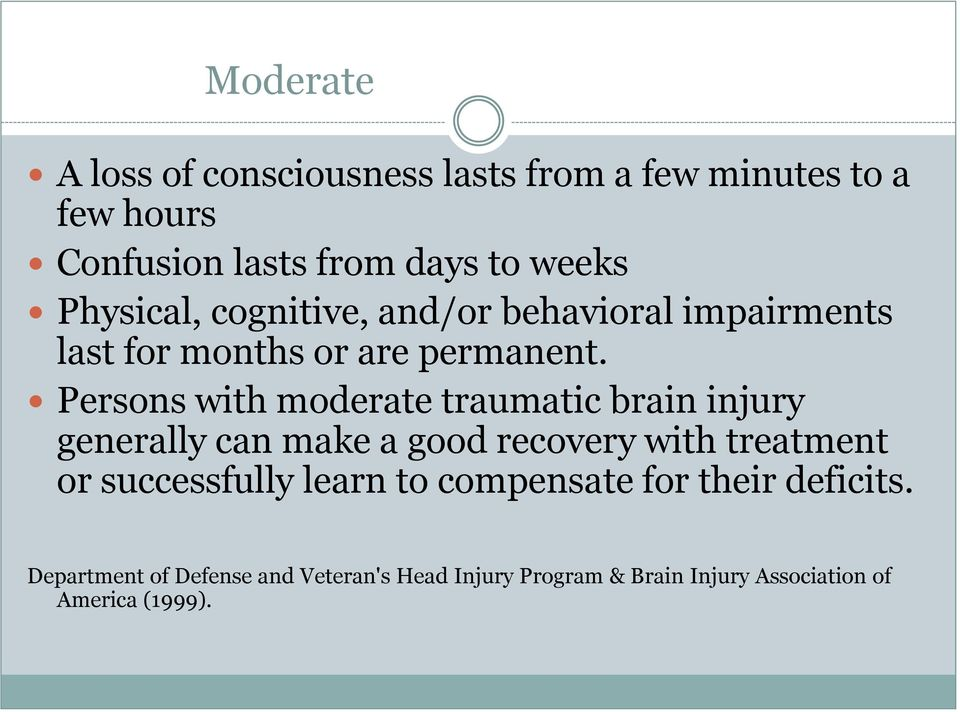 Persons with moderate traumatic brain injury generally can make a good recovery with treatment or successfully