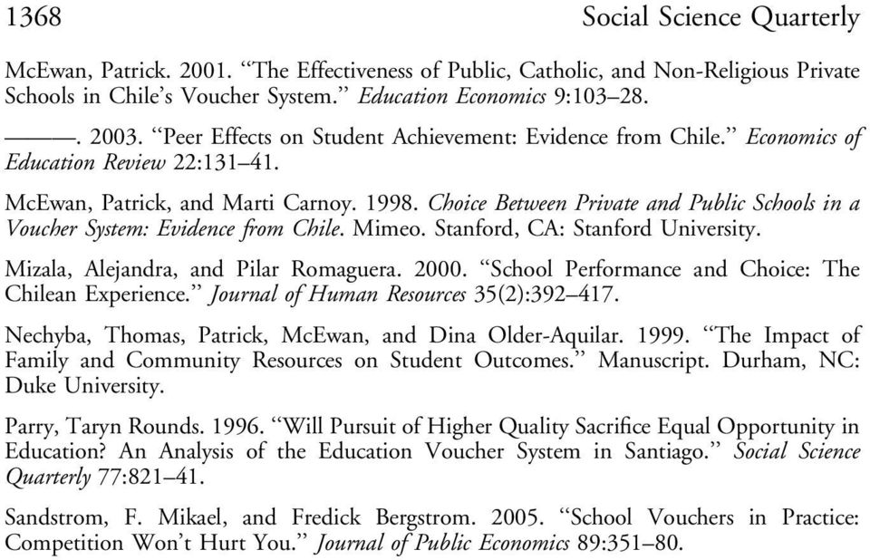 Choice Between Private and Public Schools in a Voucher System: Evidence from Chile. Mimeo. Stanford, CA: Stanford University. Mizala, Alejandra, and Pilar Romaguera. 2000.