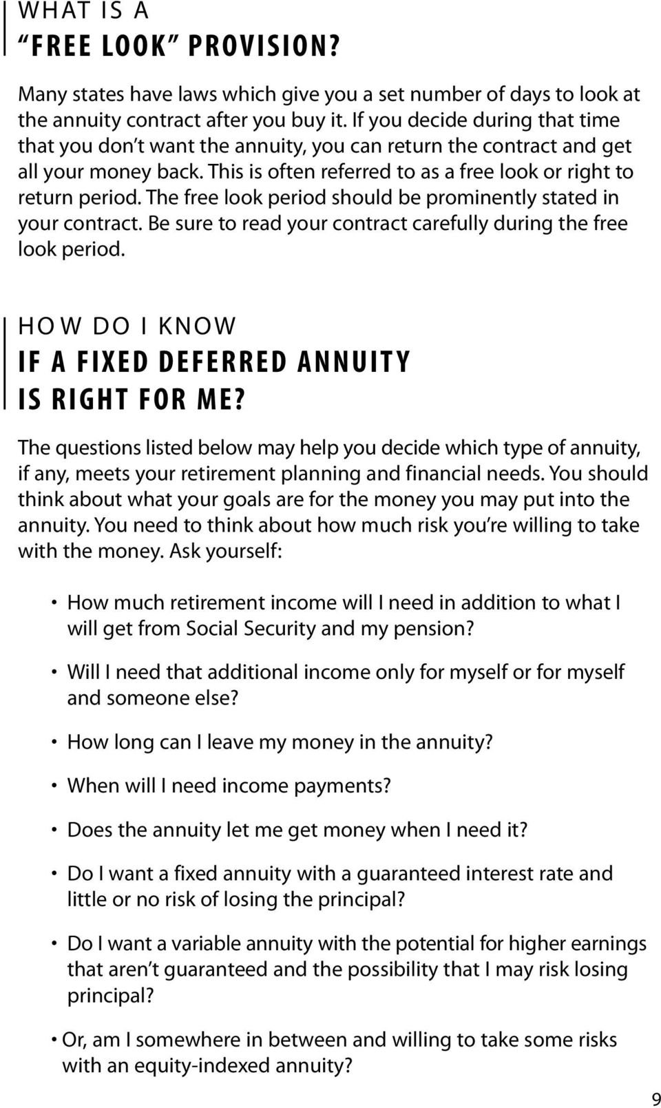 The free look period should be prominently stated in your contract. Be sure to read your contract carefully during the free look period. HOW DO I KNOW IF A FIXED DEFERRED ANNUITY IS RIGHT FOR ME?