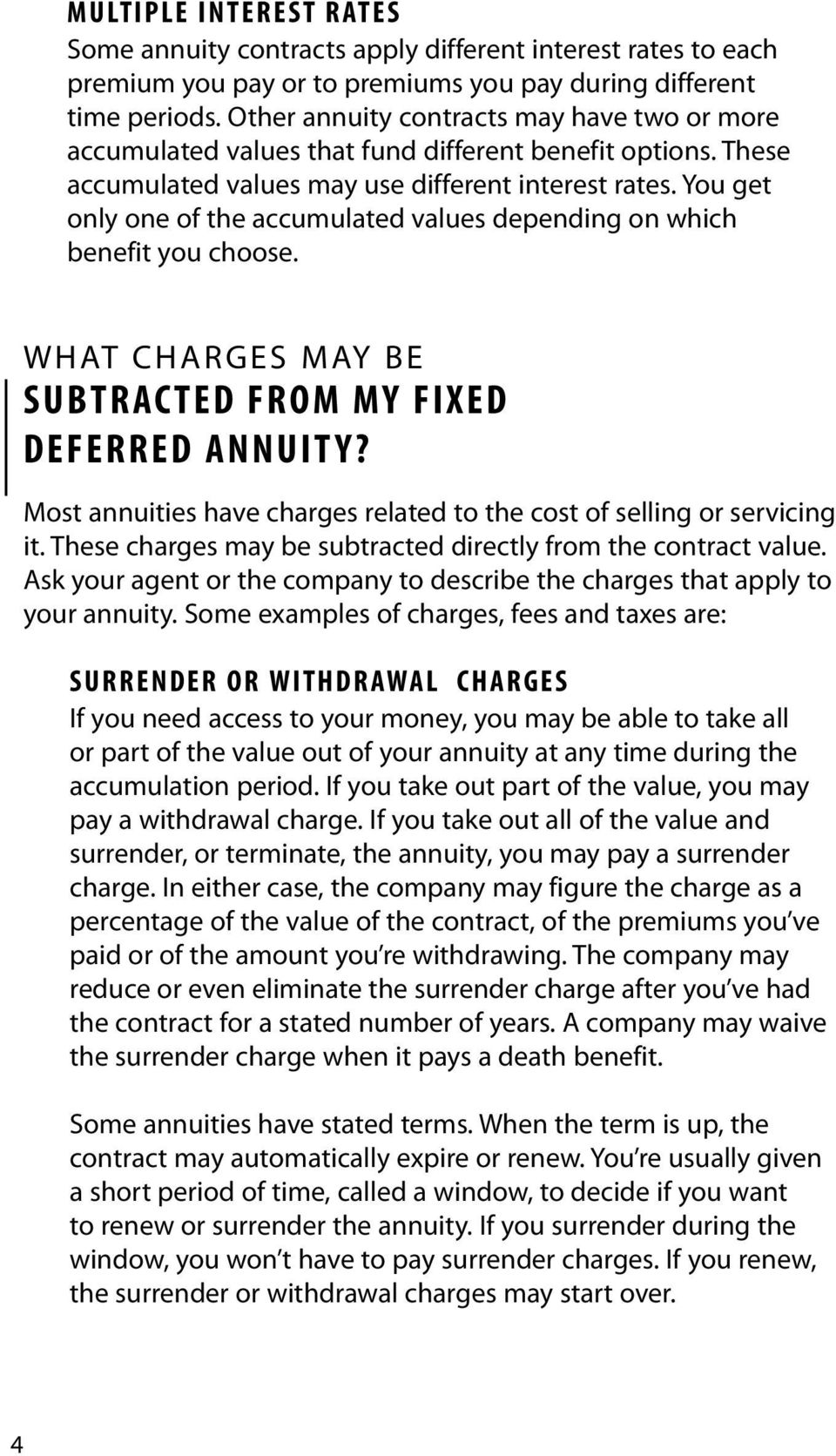 You get only one of the accumulated values depending on which benefit you choose. WHAT CHARGES MAY BE SUBTRACTED FROM MY FIXED DEFERRED ANNUITY?