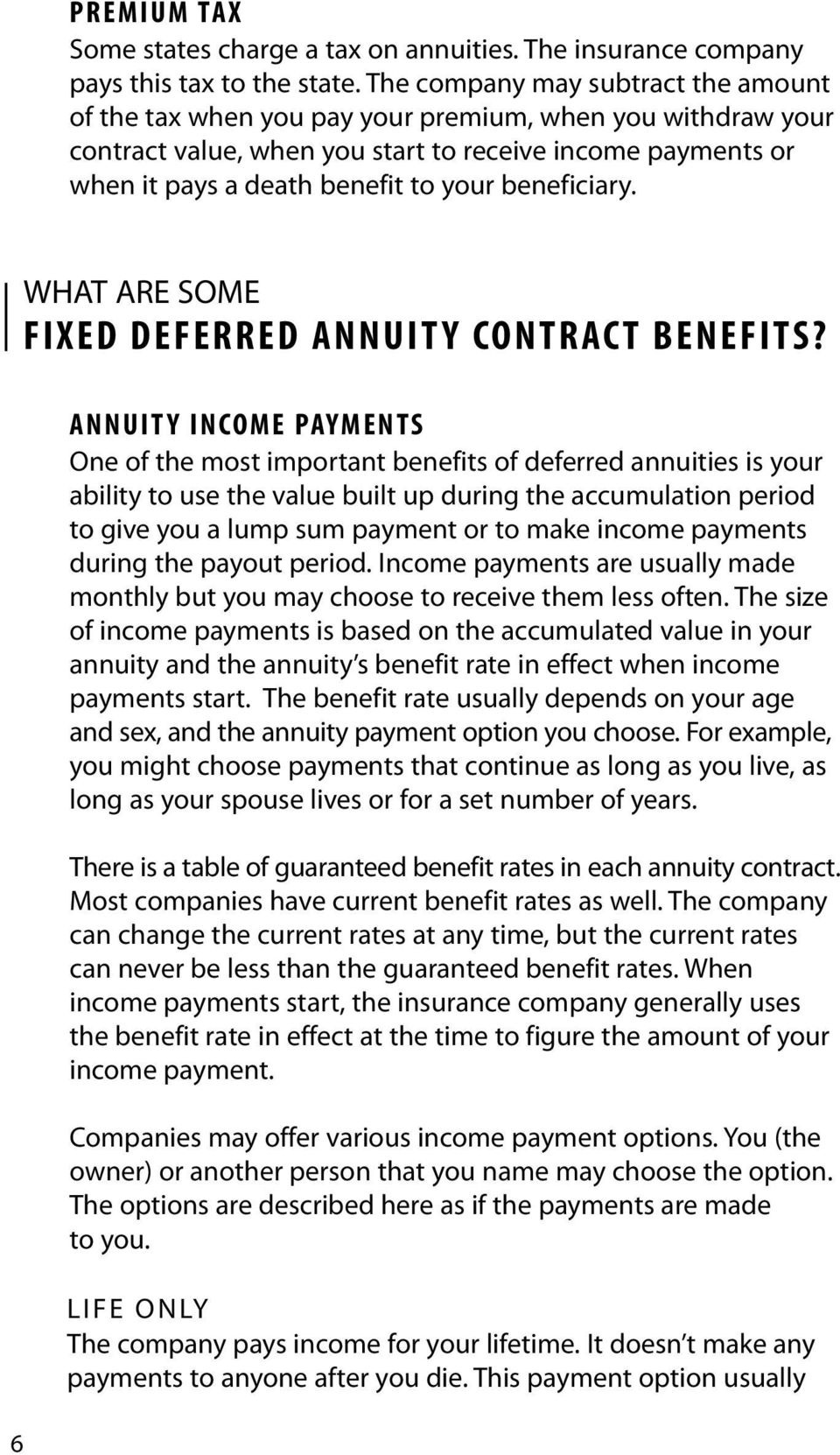 beneficiary. 6 WHAT ARE SOME FIXED DEFERRED ANNUITY CONTRACT BENEFITS?