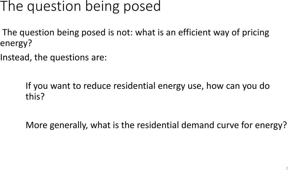 Instead, the questions are: If you want to reduce residential