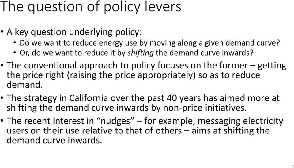 The conventional approach to policy focuses on the former getting the price right (raising the price appropriately) so as to reduce demand.