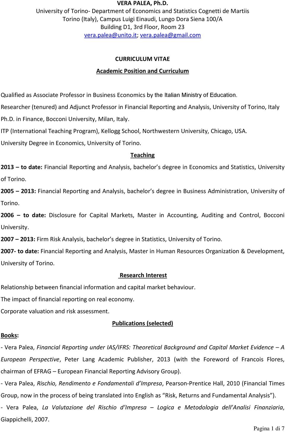 Researcher (tenured) and Adjunct Professor in Financial Reporting and Analysis, University of Torino, Italy Ph.D. in Finance, Bocconi University, Milan, Italy.