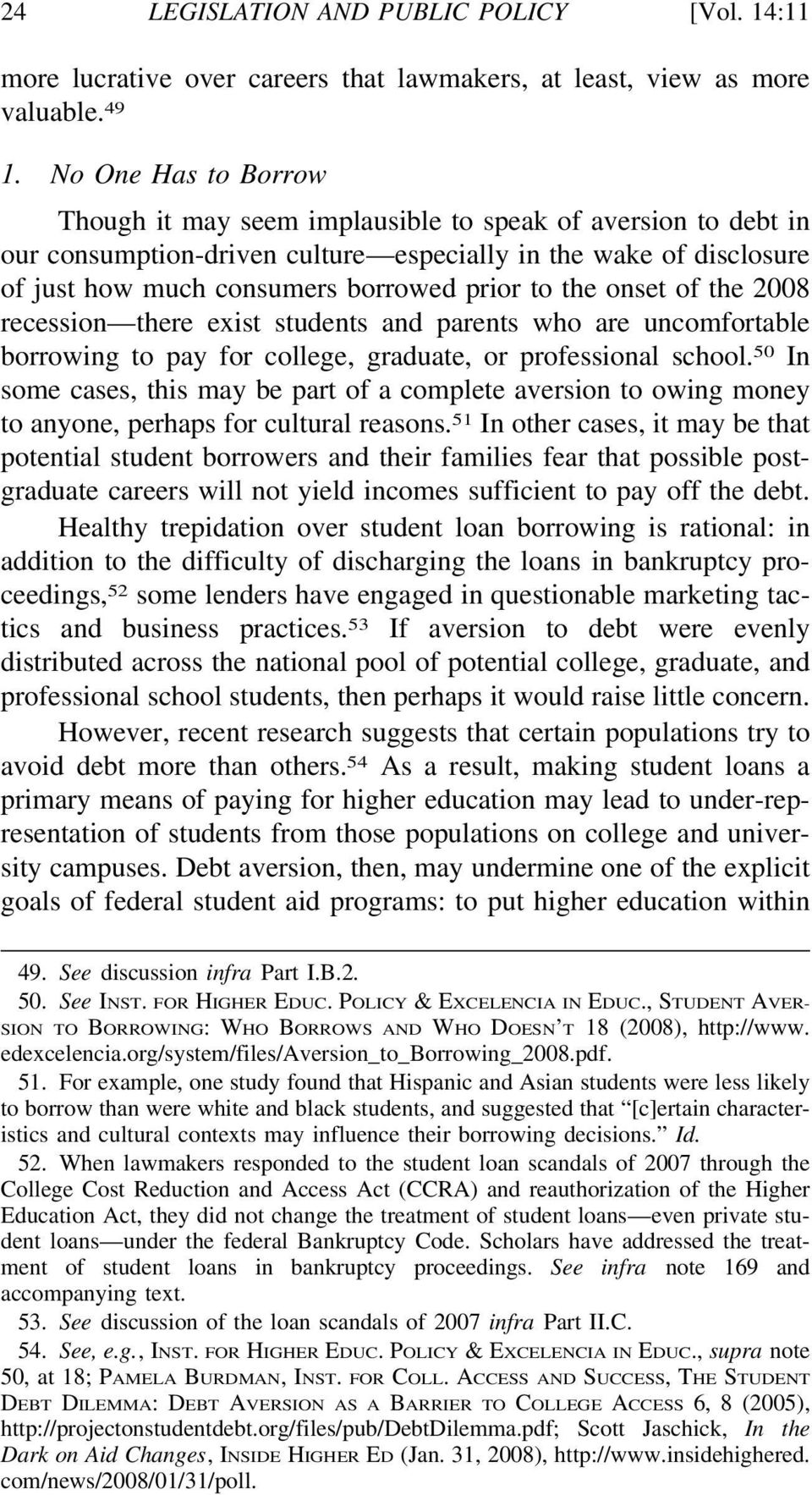 the onset of the 2008 recession there exist students and parents who are uncomfortable borrowing to pay for college, graduate, or professional school.