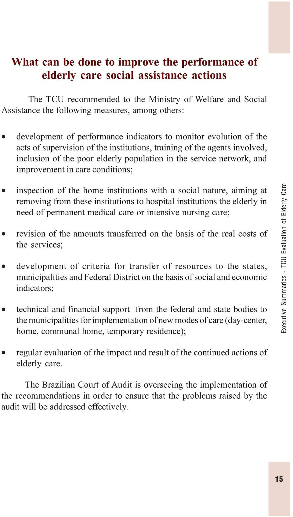 network, and improvement in care conditions; inspection of the home institutions with a social nature, aiming at removing from these institutions to hospital institutions the elderly in need of