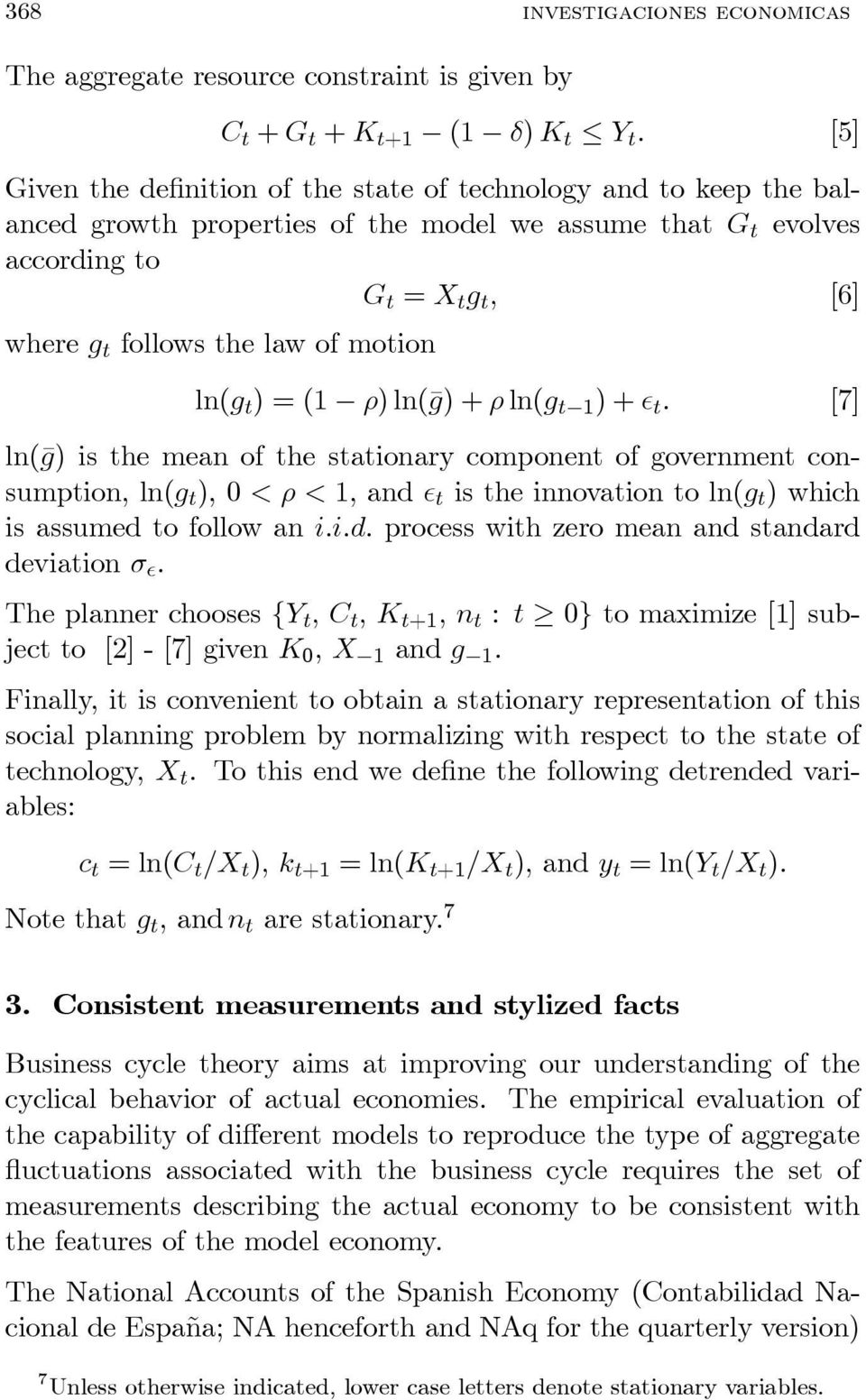 stationary component of government consumption, ln(g t ), 0 < ½ < 1, and ² t is the innovation to ln(g t ) which is assumed to follow an i:i:d: process with zero mean and standard deviation ¾ ².