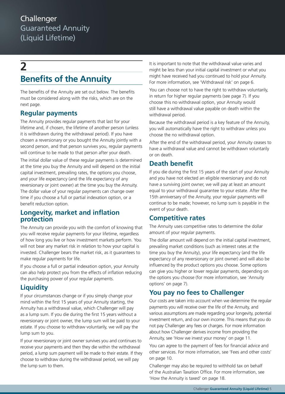 Regular payments The Annuity provides regular payments that last for your lifetime and, if chosen, the lifetime of another person (unless it is withdrawn during the withdrawal period).
