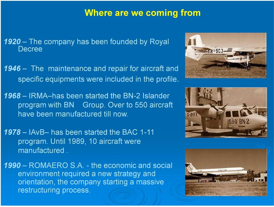 Over to 550 aircraft have been manufactured till now. 1978 IAvB has been started the BAC 1-1111 program.