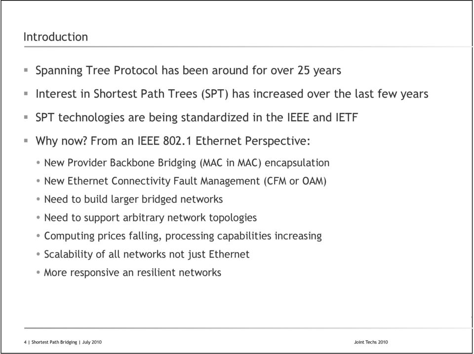 1 Ethernet Perspective: New Provider Backbone Bridging (MAC in MAC) encapsulation New Ethernet Connectivity Fault Management (CFM or OAM) Need to build larger