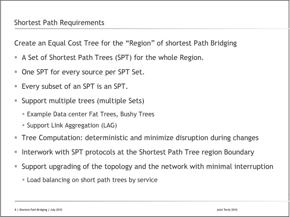Support multiple trees (multiple Sets) Example Data center Fat Trees, Bushy Trees Support Link Aggregation (LAG) Tree Computation: deterministic and minimize