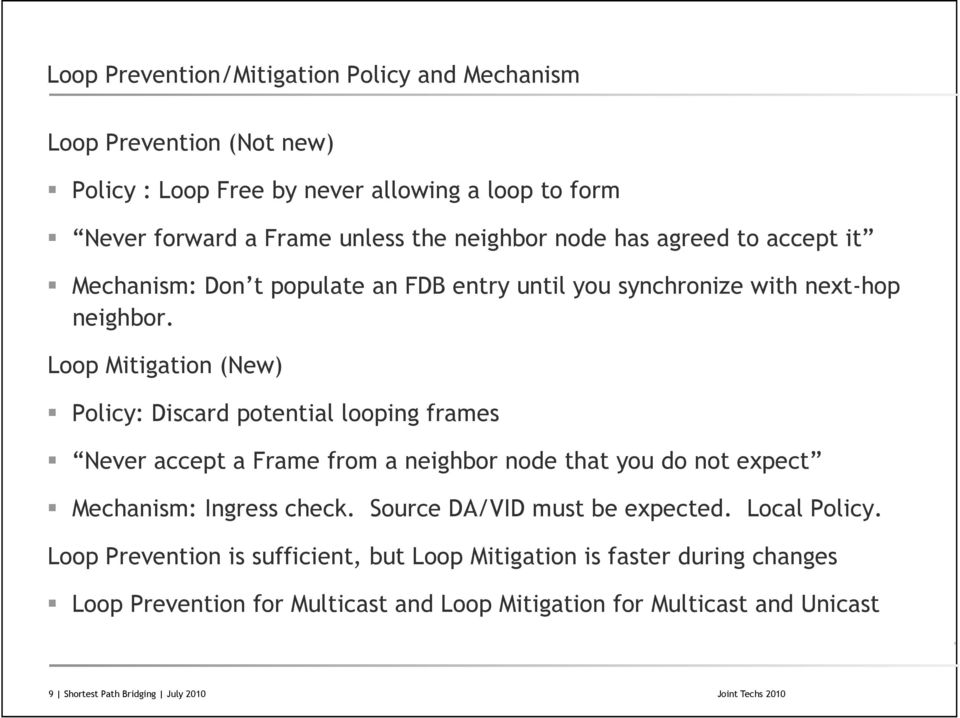 Loop Mitigation (New) Policy: Discard potential looping frames Never accept a Frame from a neighbor node that you do not expect Mechanism: Ingress check.