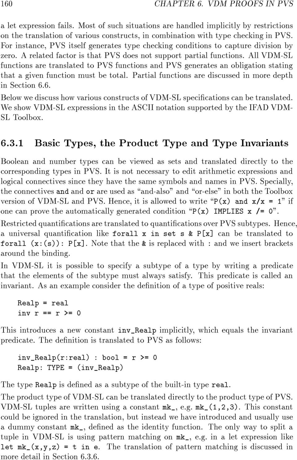 For instance, PVS itself generates type checking conditions to capture division by zero. A related factor is that PVS does not support partial functions.