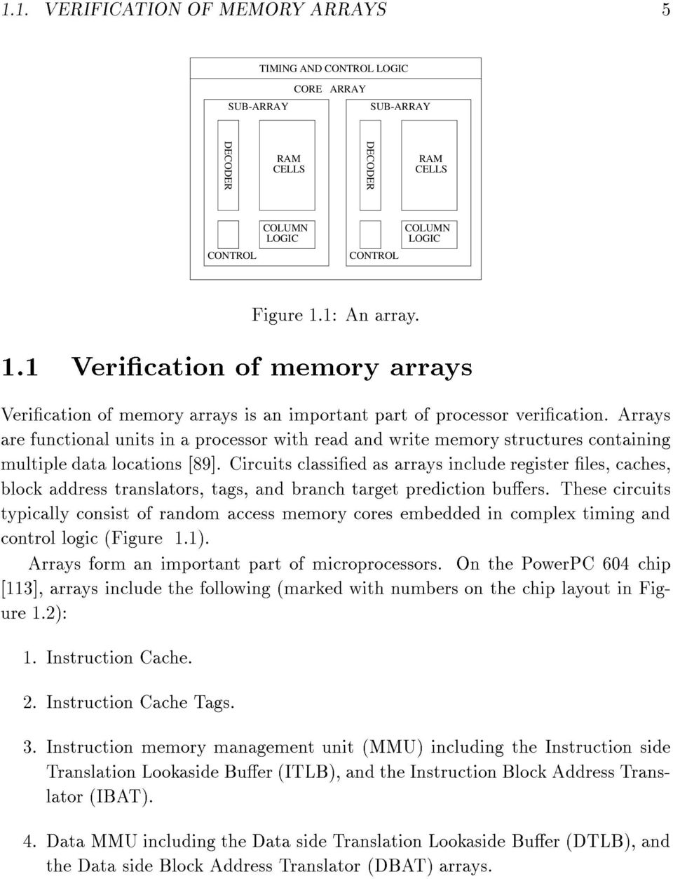 Arrays are functional units in a processor with read and write memory structures containing multiple data locations [89].