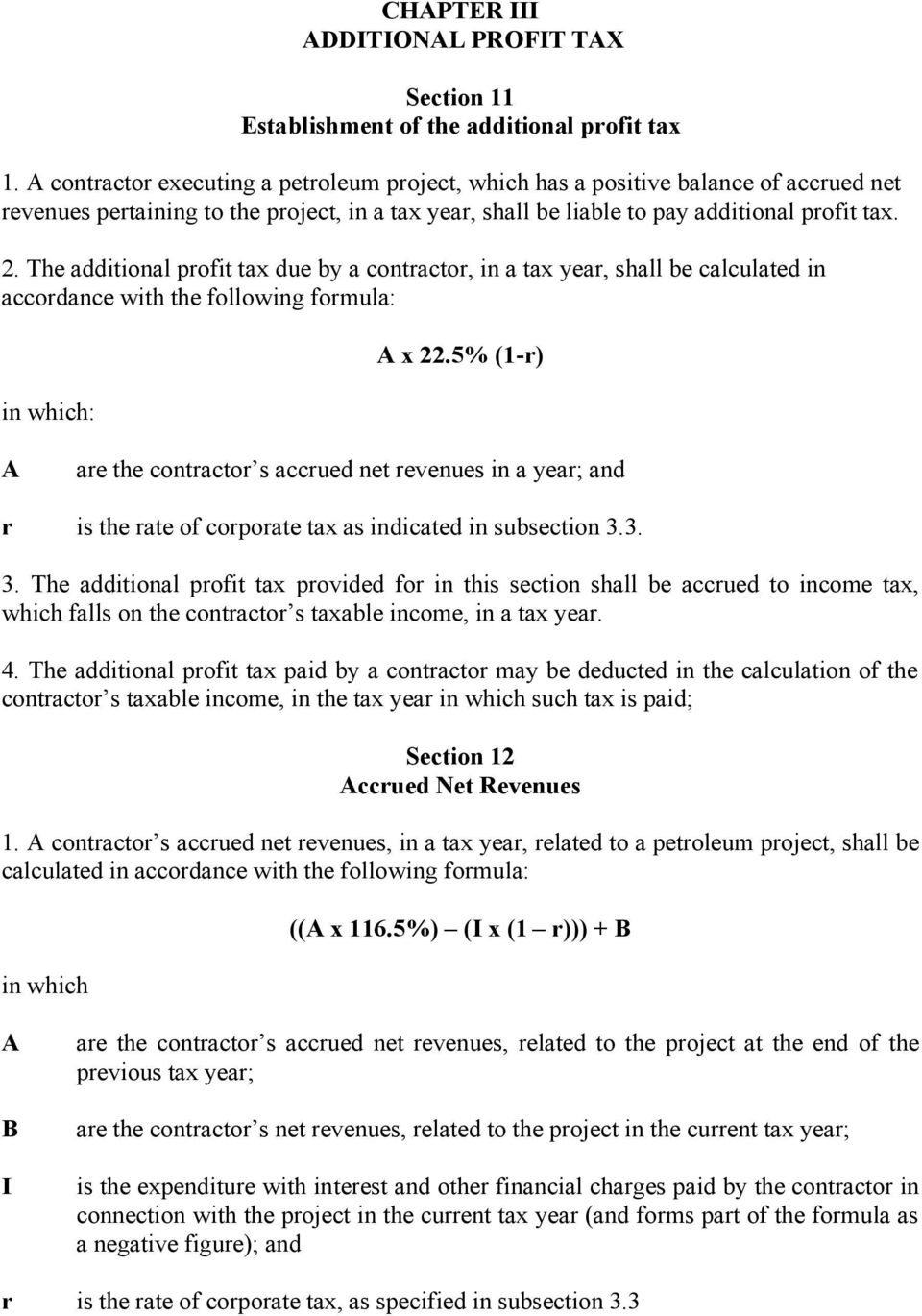The additional profit tax due by a contractor, in a tax year, shall be calculated in accordance with the following formula: in which: A x 22.