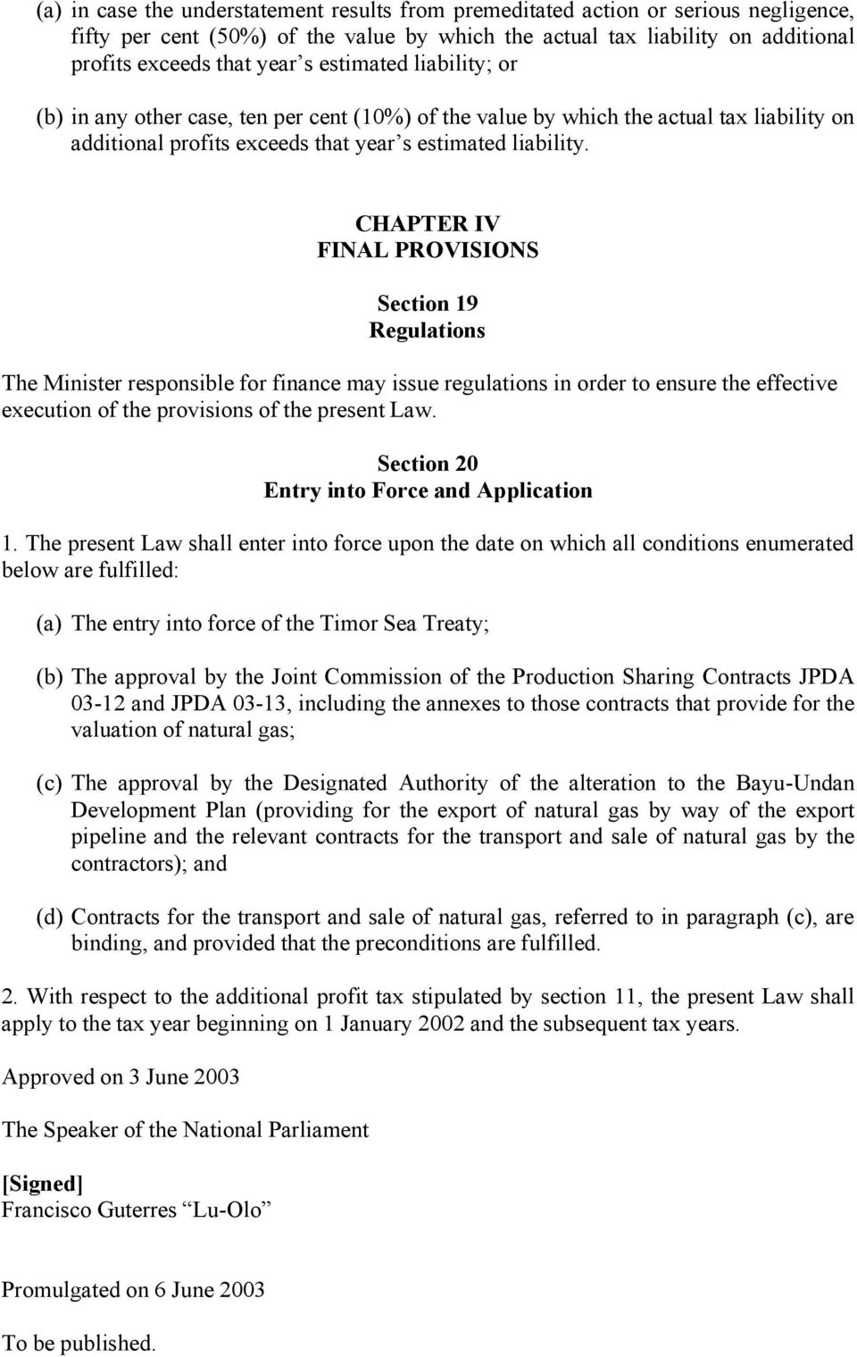 CHAPTER IV FINAL PROVISIONS Section 19 Regulations The Minister responsible for finance may issue regulations in order to ensure the effective execution of the provisions of the present Law.