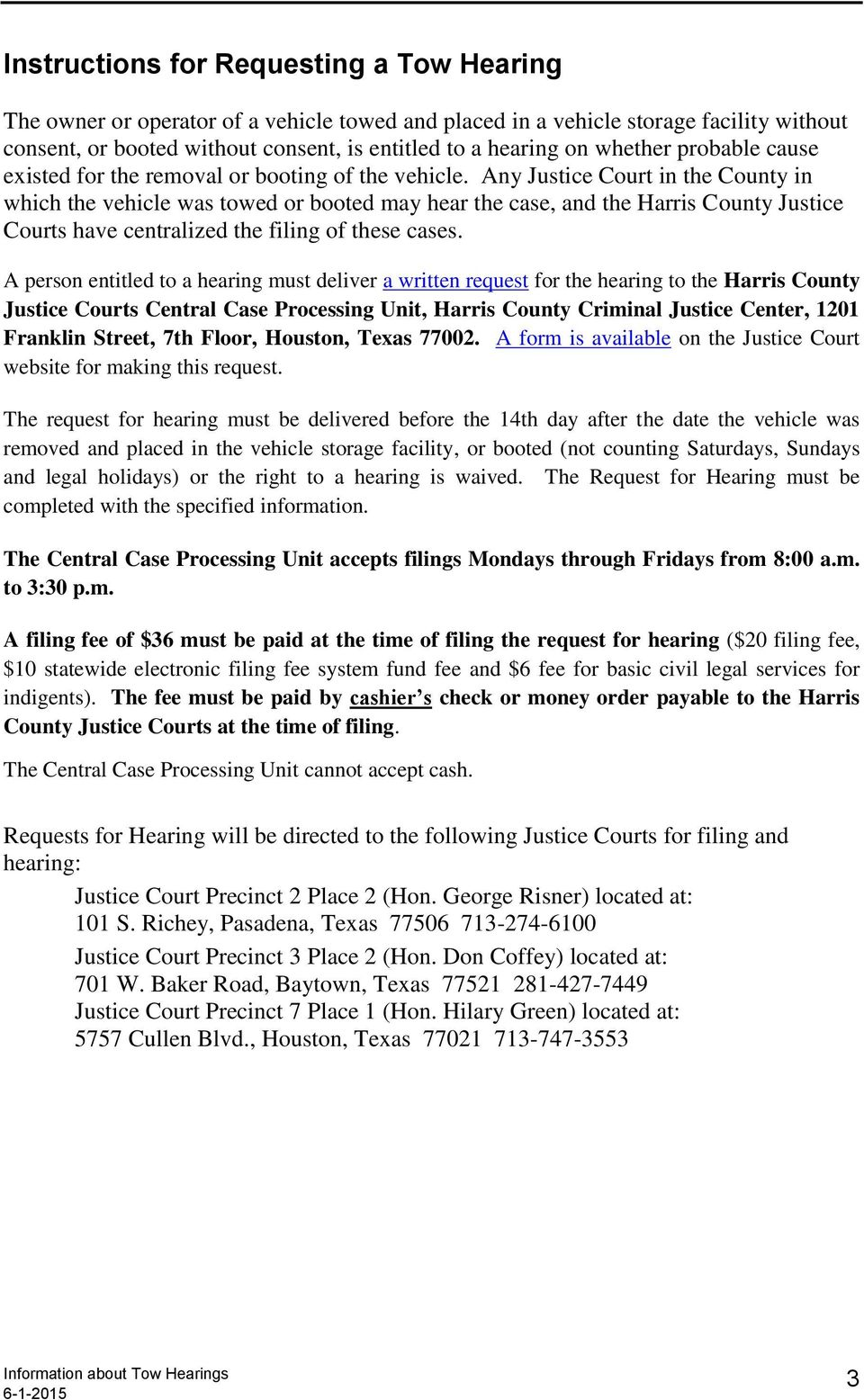 Any Justice Court in the County in which the vehicle was towed or booted may hear the case, and the Harris County Justice Courts have centralized the filing of these cases.