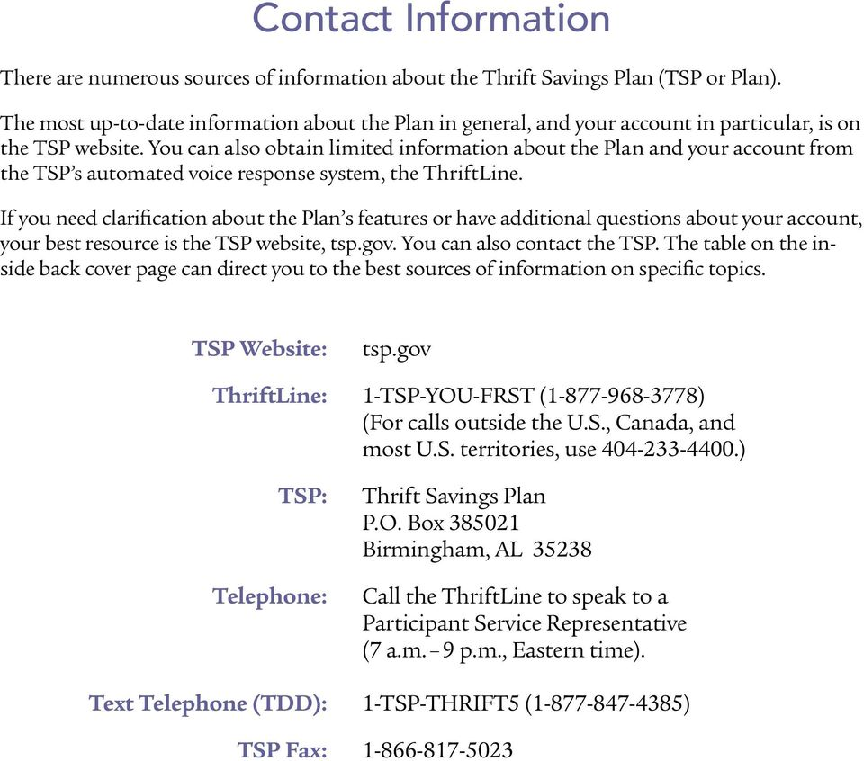 You can also obtain limited information about the Plan and your account from the TSP s automated voice response system, the ThriftLine.