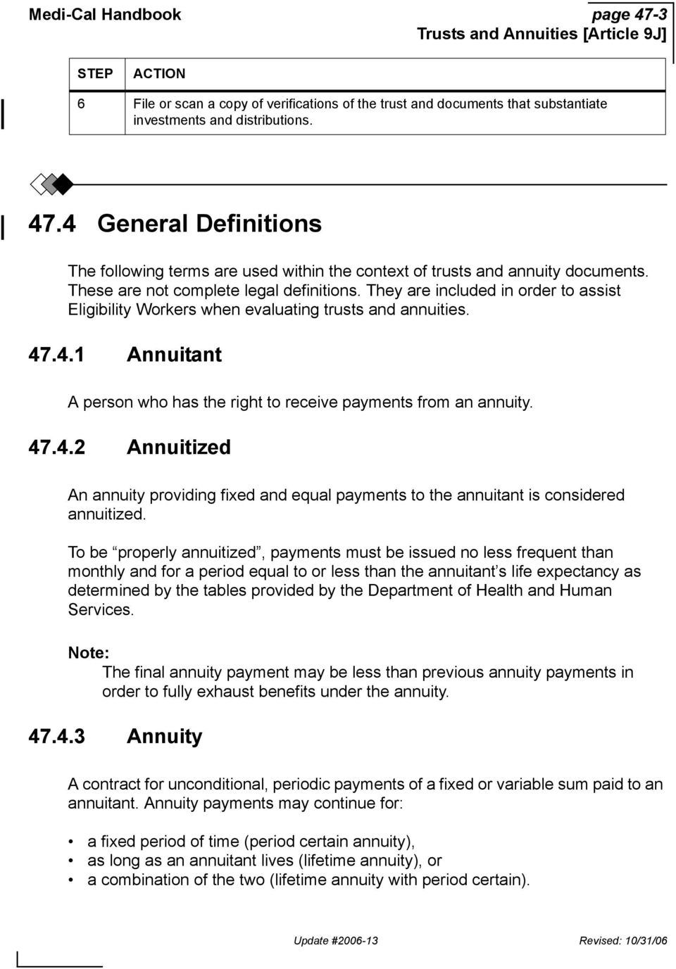 .4.1 Annuitant A person who has the right to receive payments from an annuity. 47.4.2 Annuitized An annuity providing fixed and equal payments to the annuitant is considered annuitized.
