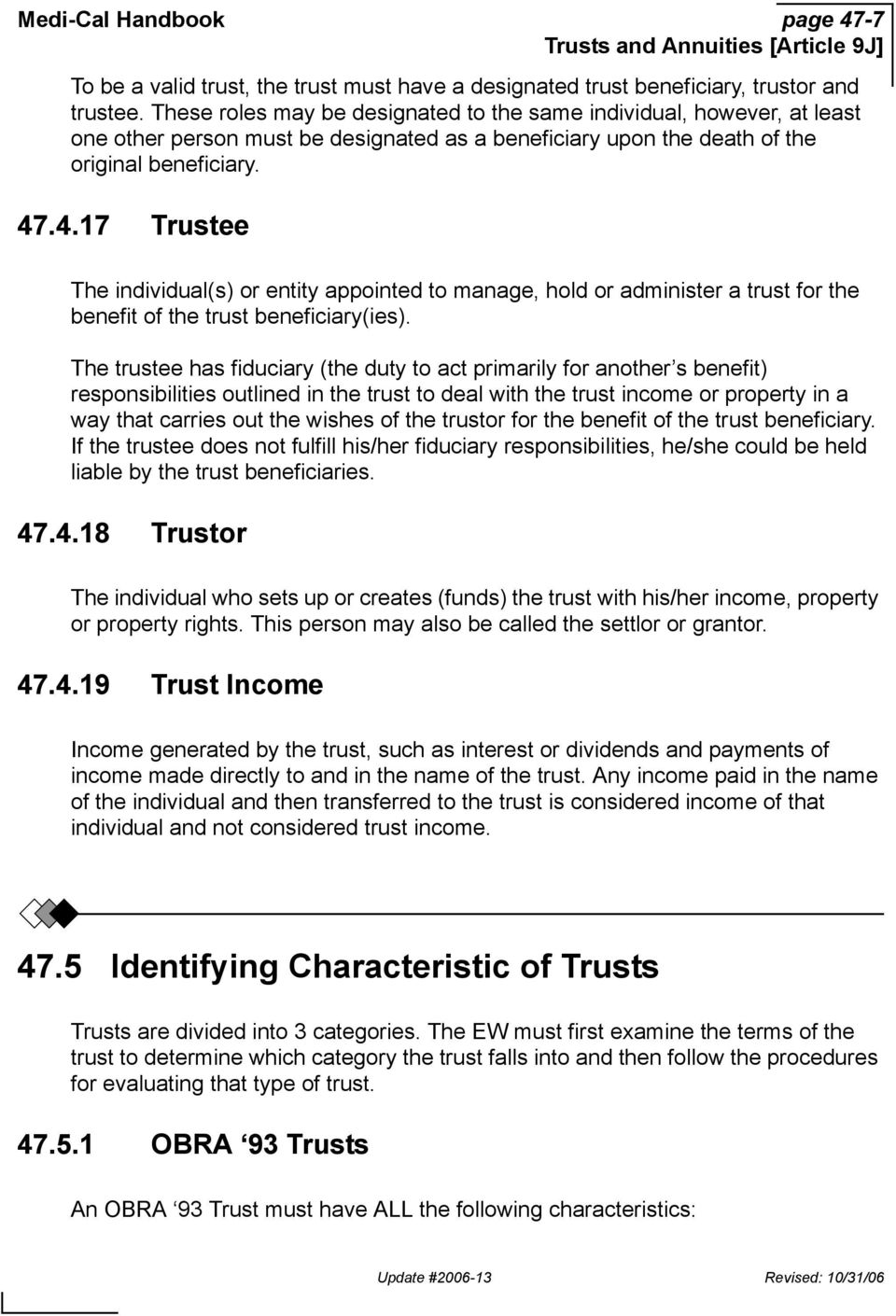 .4.17 Trustee The individual(s) or entity appointed to manage, hold or administer a trust for the benefit of the trust beneficiary(ies).