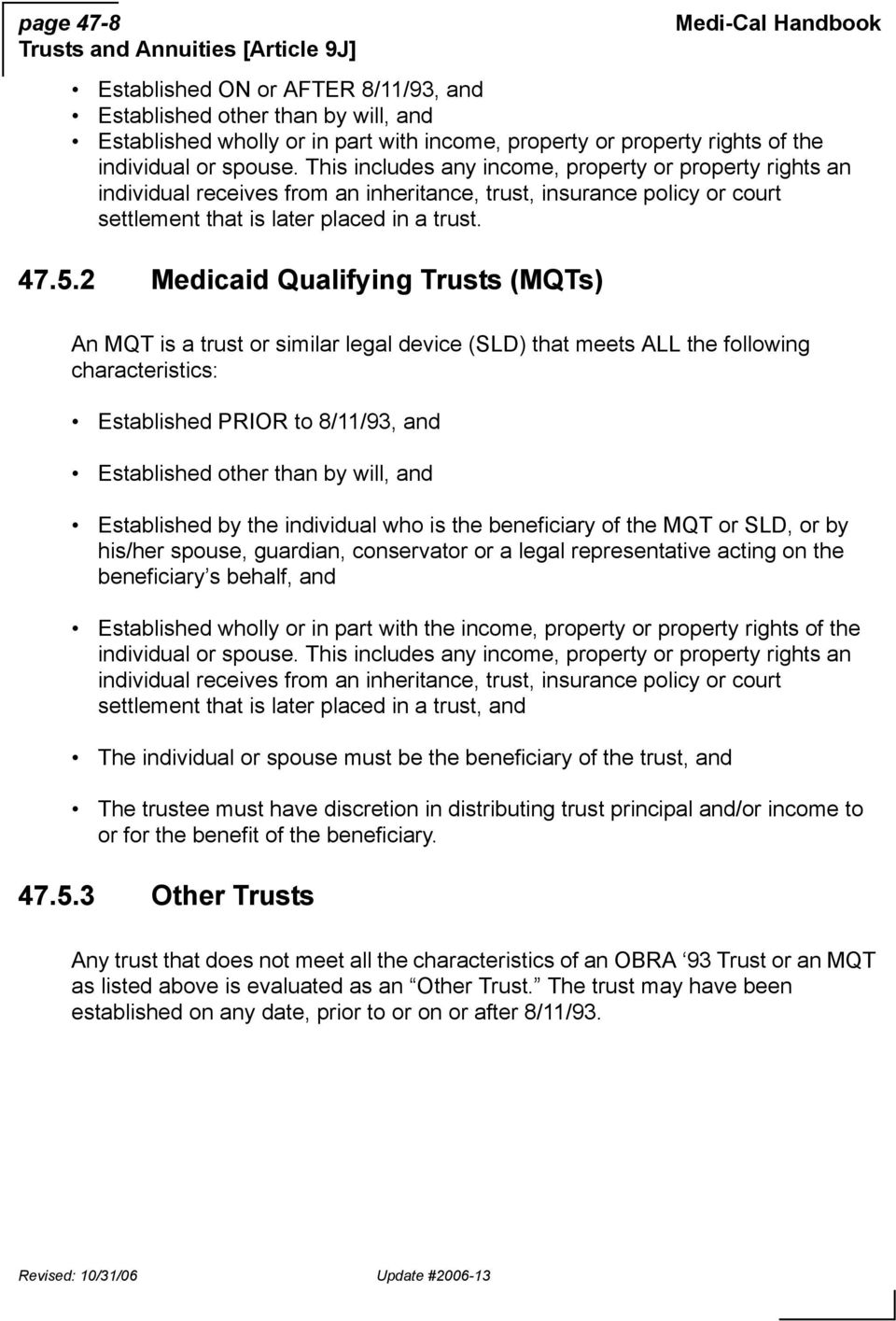 2 Medicaid Qualifying Trusts (MQTs) An MQT is a trust or similar legal device (SLD) that meets ALL the following characteristics: Established PRIOR to 8/11/93, and Established other than by will, and