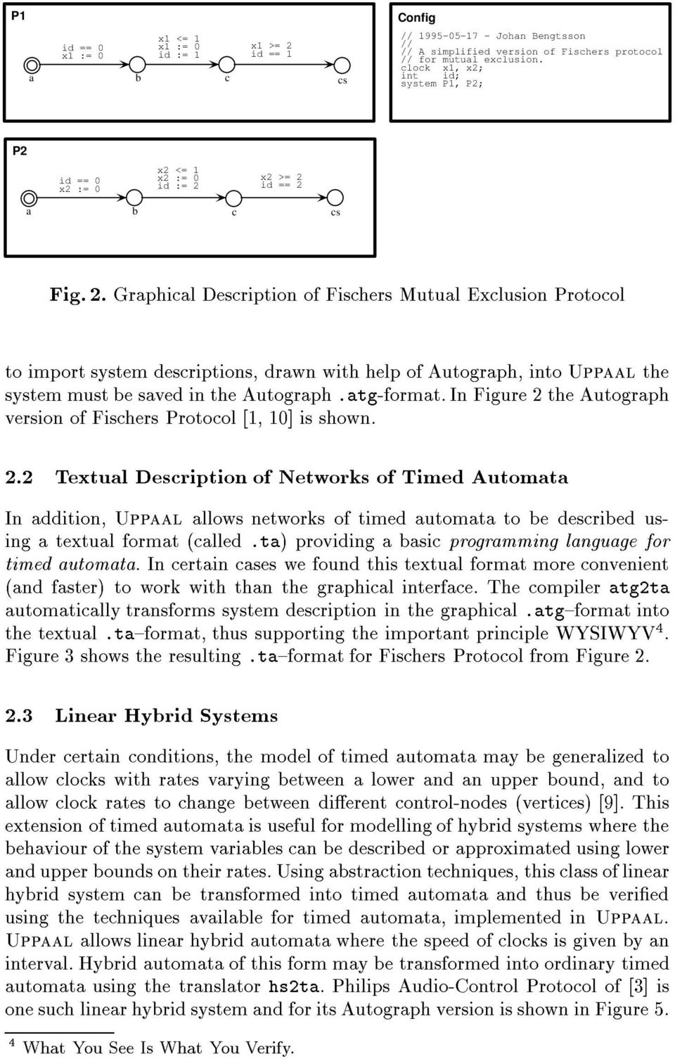 x2 >= id == 2 a b c cs Fig. 2. Graphical Description of Fischers Mutual Exclusion Protocol to import system descriptions, drawn with help of Autograph, into Uppaal the system must be saved in the Autograph.