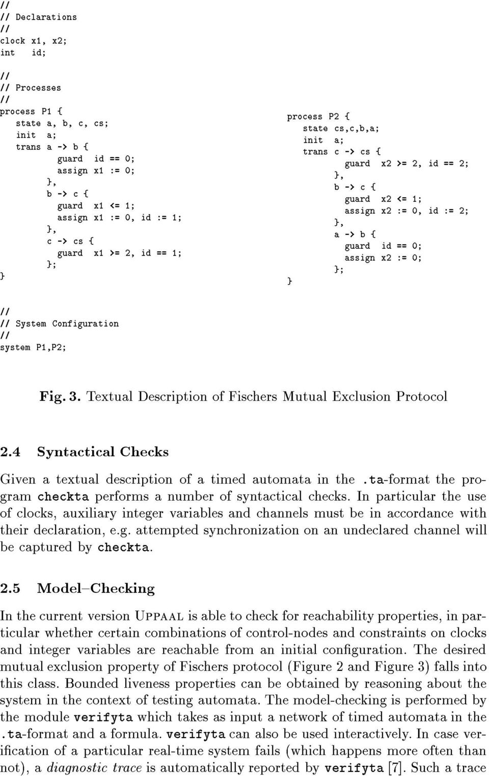 0; }; } System Configuration system P1,P2; Fig. 3. Textual Description of Fischers Mutual Exclusion Protocol 2.4 Syntactical Checks Given a textual description of a timed automata in the.