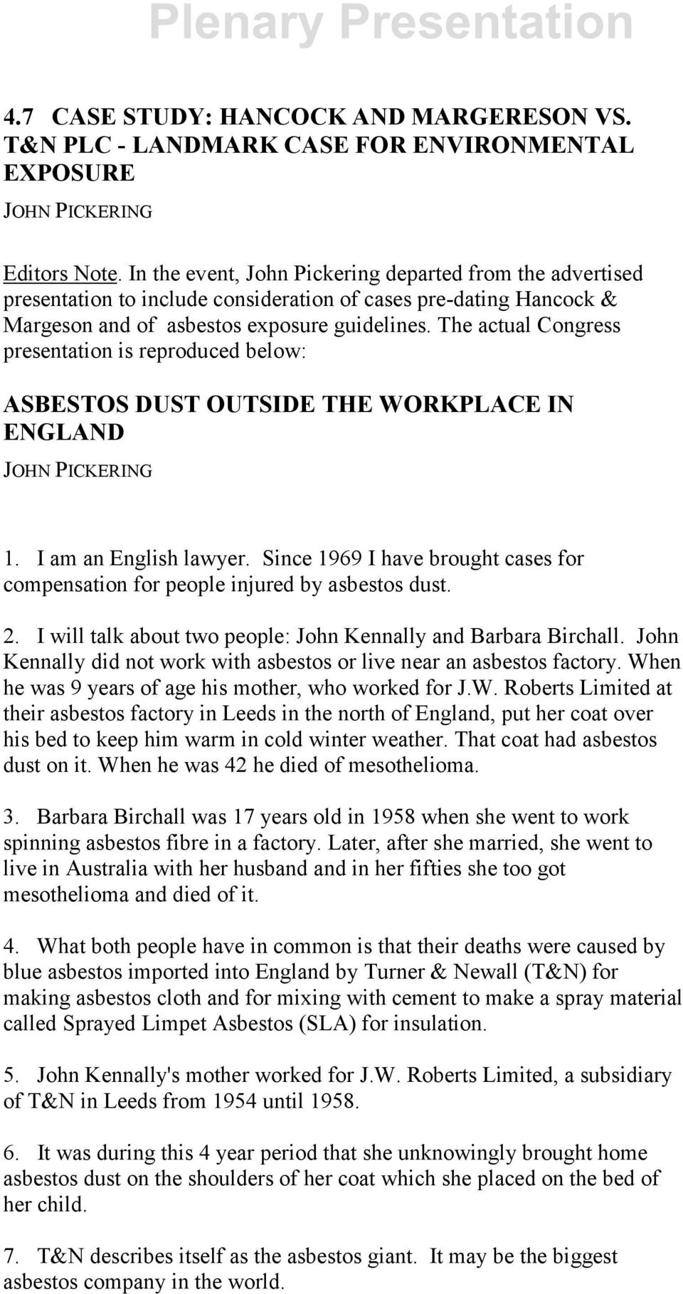 The actual Congress presentation is reproduced below: ASBESTOS DUST OUTSIDE THE WORKPLACE IN ENGLAND JOHN PICKERING 1. I am an English lawyer.