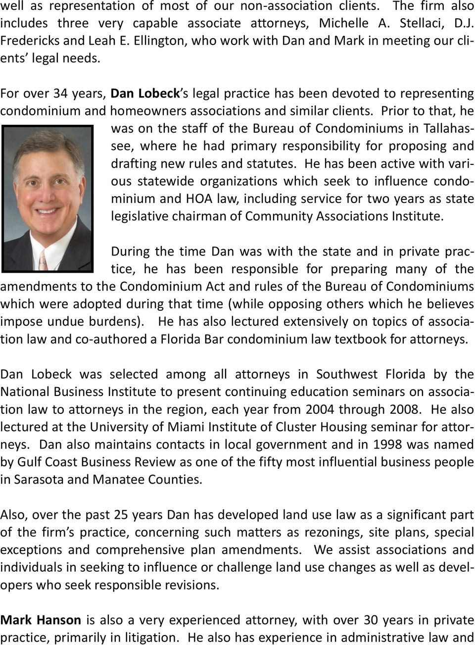 For over 34 years, Dan Lobeck s legal practice has been devoted to representing condominium and homeowners associations and similar clients.