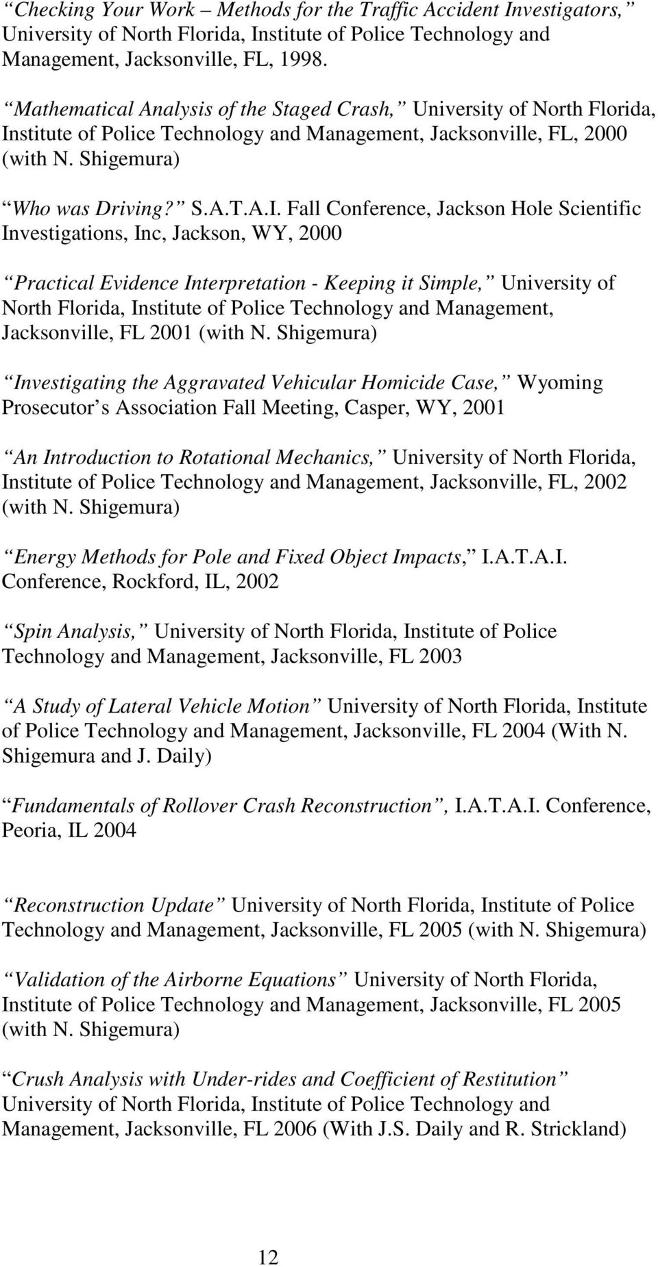 stitute of Police Technology and Management, Jacksonville, FL, 2000 (with N. Shigemura) Who was Driving? S.A.T.A.I.