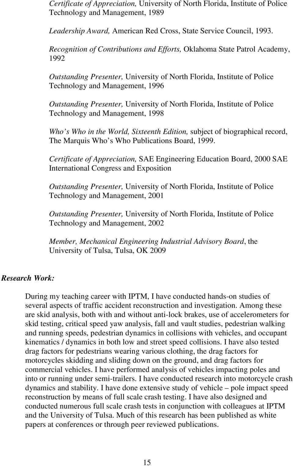 Presenter, University of North Florida, Institute of Police Technology and Management, 1998 Who s Who in the World, Sixteenth Edition, subject of biographical record, The Marquis Who s Who