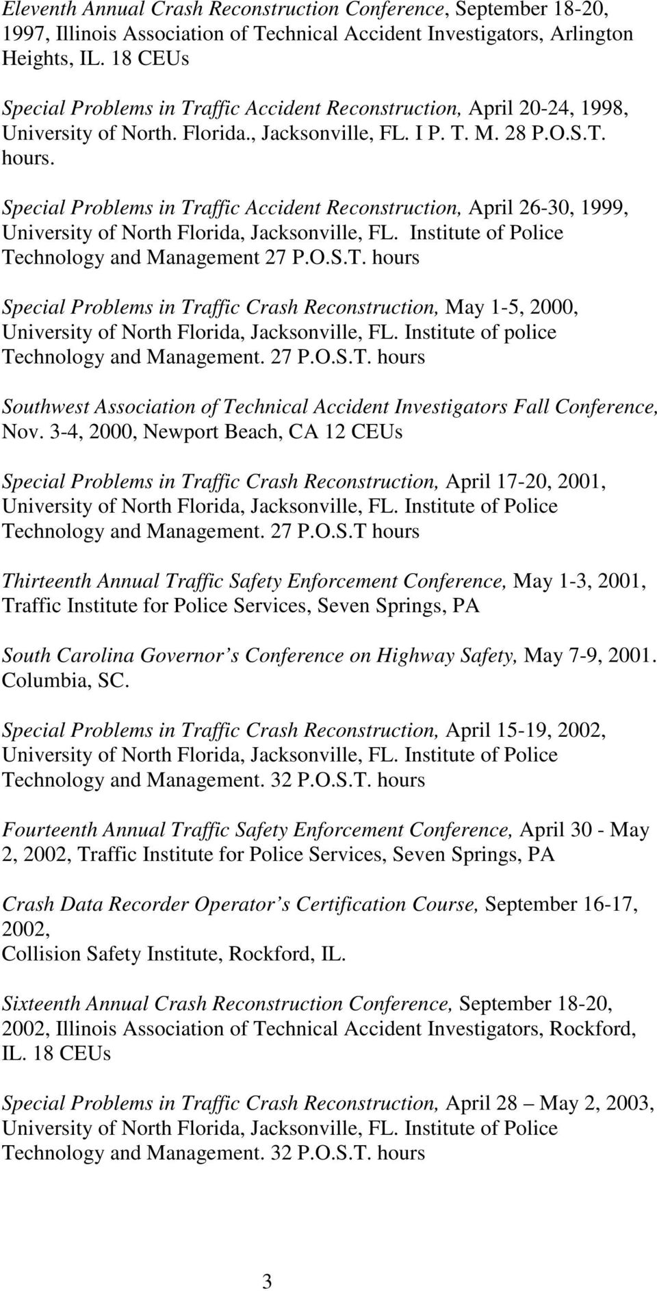 Special Problems in Traffic Accident Reconstruction, April 26-30, 1999, Technology and Management 27 P.O.S.T. hours Special Problems in Traffic Crash Reconstruction, May 1-5, 2000, University of North Florida, Jacksonville, FL.