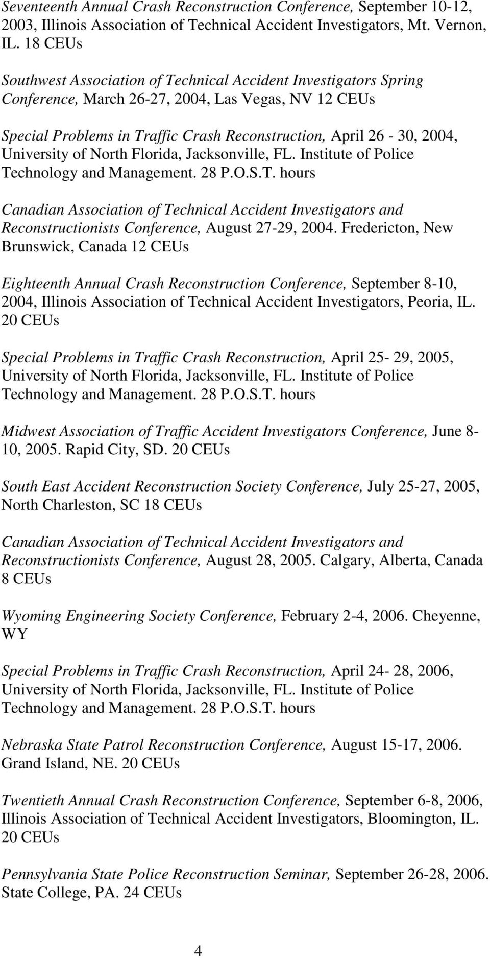 Technology and Management. 28 P.O.S.T. hours Canadian Association of Technical Accident Investigators and Reconstructionists Conference, August 27-29, 2004.