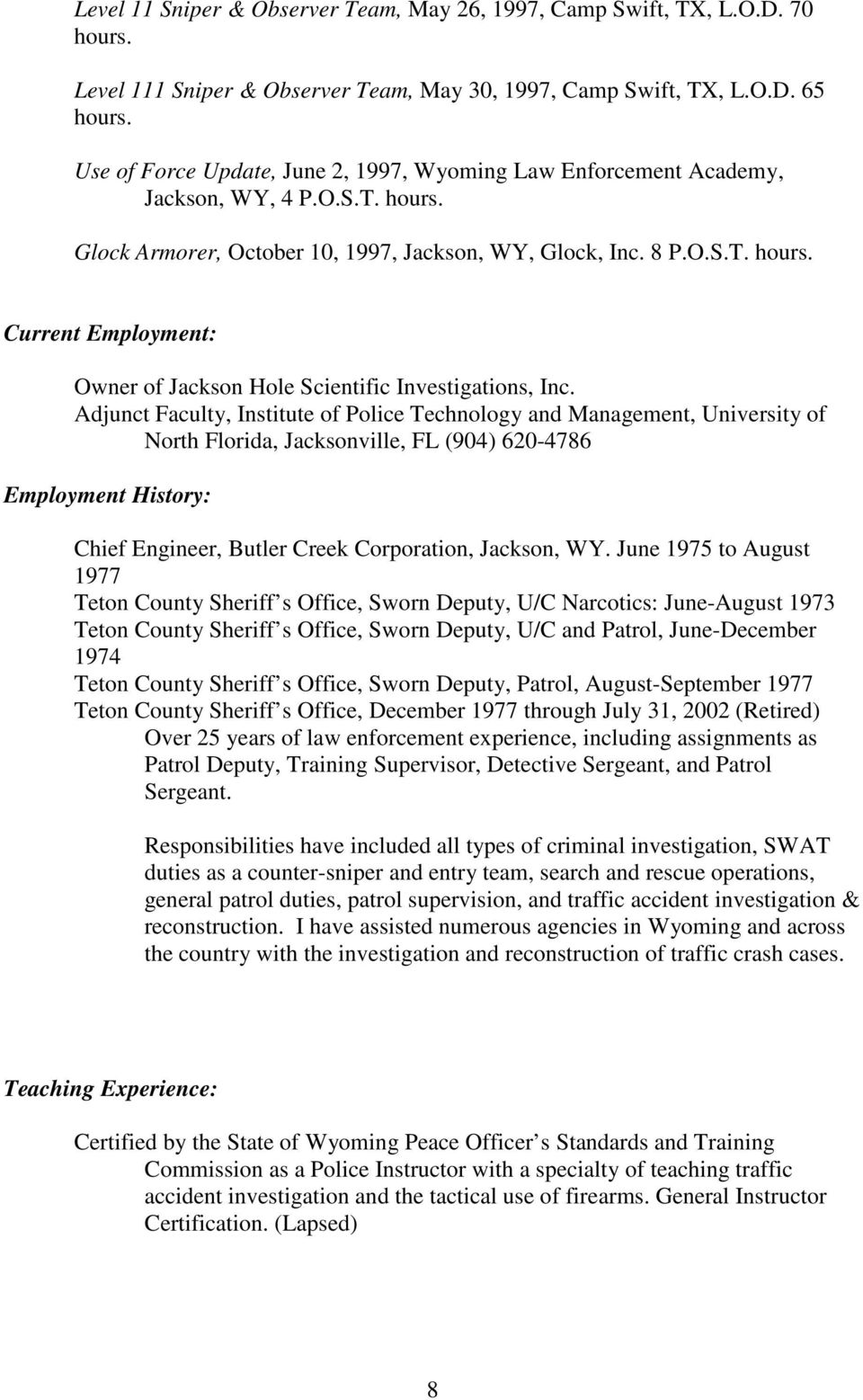 Adjunct Faculty, Institute of Police Technology and Management, University of North Florida, Jacksonville, FL (904) 620-4786 Employment History: Chief Engineer, Butler Creek Corporation, Jackson, WY.