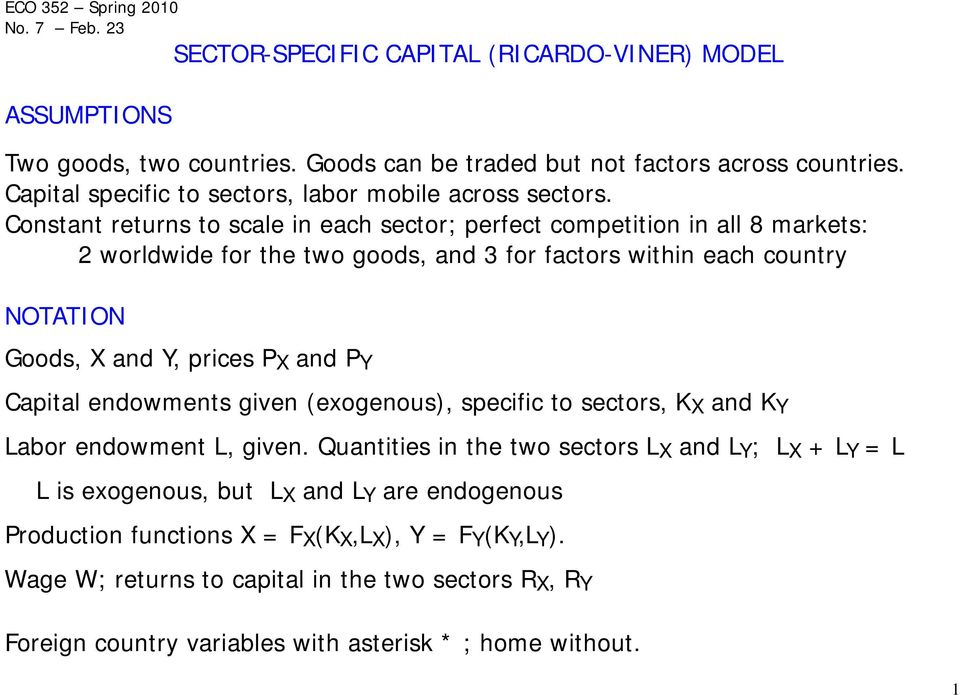 Constant returns to scale in each sector; perfect competition in all 8 markets: 2 worldwide for the two goods, and 3 for factors within each country NOTATION Goods, and, prices P and P