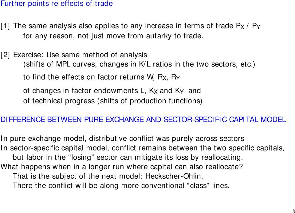 ) to find the effects on factor returns W, R, R of changes in factor endowments L, K and K and of technical progress (shifts of production functions) DIFFERENCE BETWEEN PURE ECHANGE AND