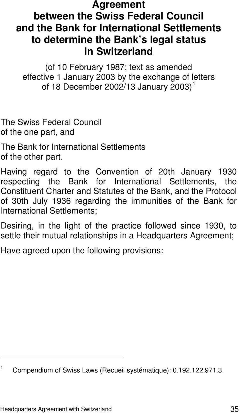 Having regard to the Convention of 20th January 1930 respecting the Bank for International Settlements, the Constituent Charter and Statutes of the Bank, and the Protocol of 30th July 1936 regarding