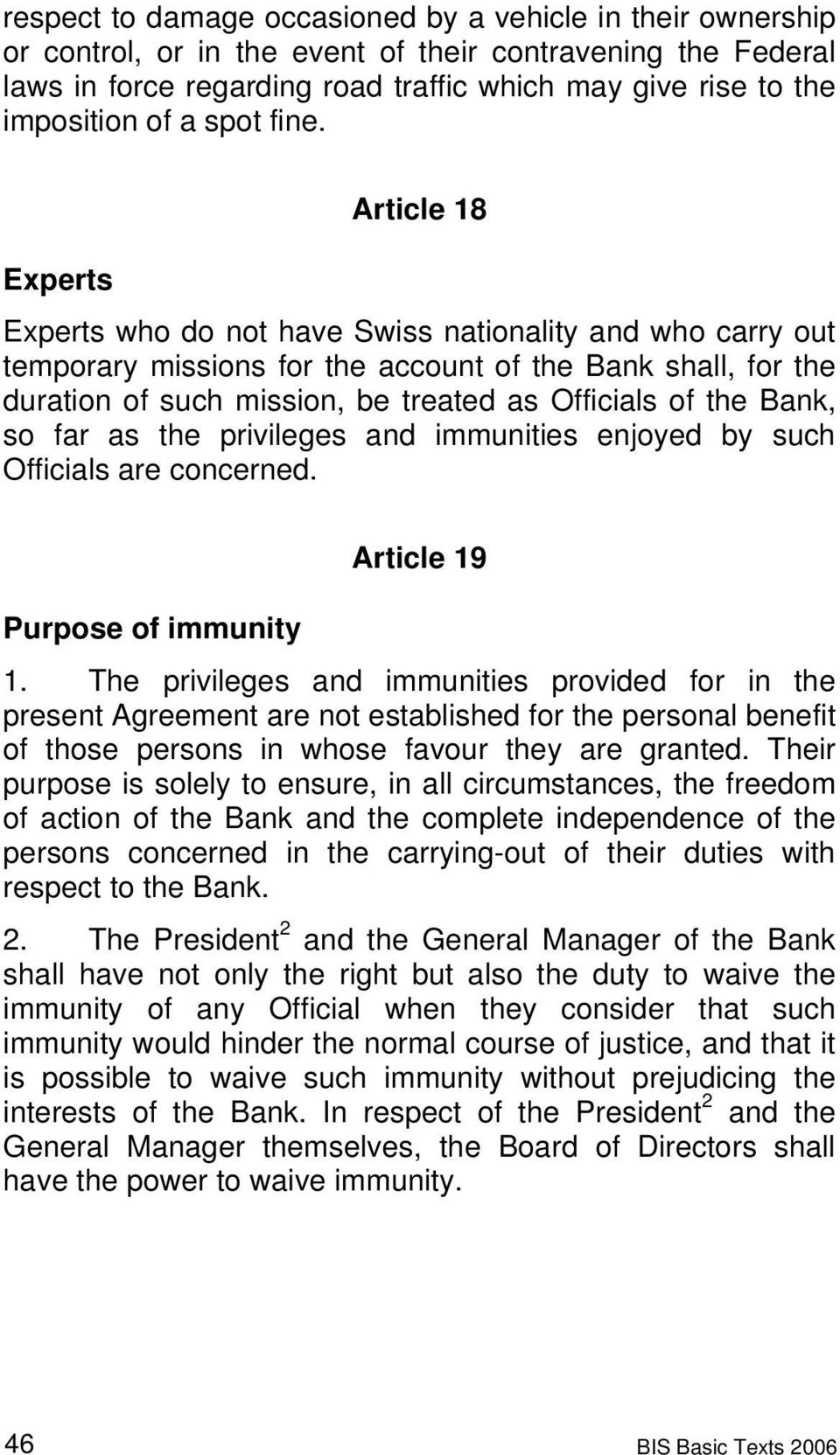Article 18 Experts Experts who do not have Swiss nationality and who carry out temporary missions for the account of the Bank shall, for the duration of such mission, be treated as Officials of the