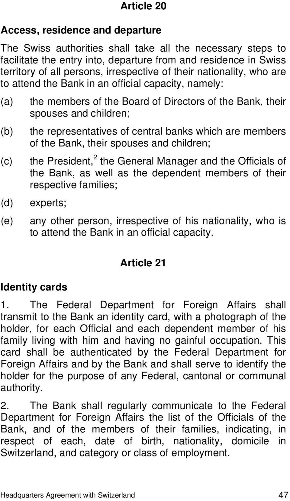 representatives of central banks which are members of the Bank, their spouses and children; (c) the President, 2 the General Manager and the Officials of the Bank, as well as the dependent members of
