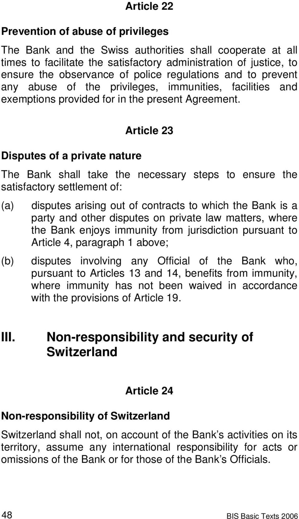 Article 23 Disputes of a private nature The Bank shall take the necessary steps to ensure the satisfactory settlement of: (a) disputes arising out of contracts to which the Bank is a party and other