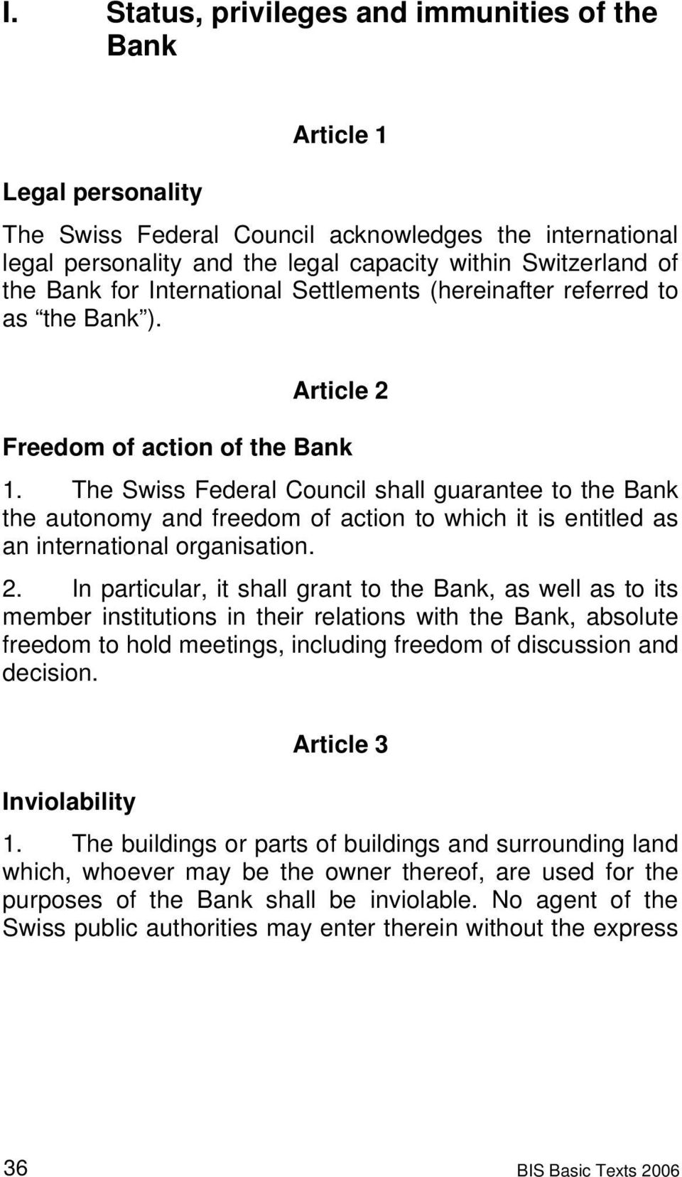 The Swiss Federal Council shall guarantee to the Bank the autonomy and freedom of action to which it is entitled as an international organisation. 2.