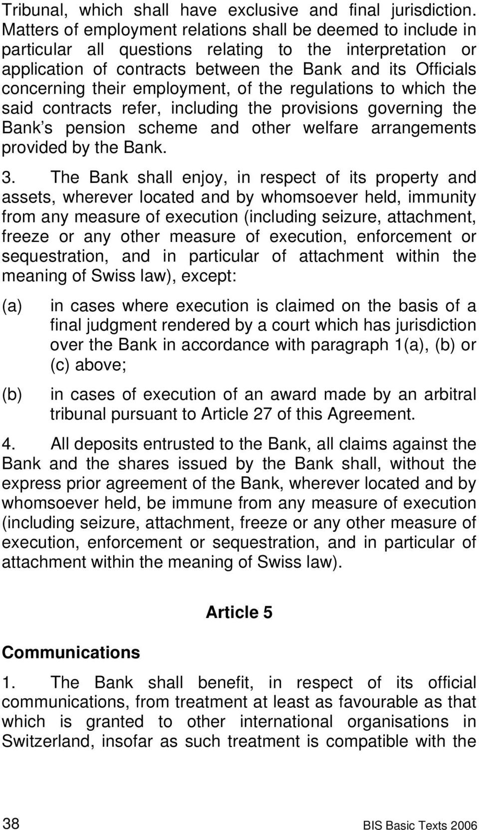 employment, of the regulations to which the said contracts refer, including the provisions governing the Bank s pension scheme and other welfare arrangements provided by the Bank. 3.