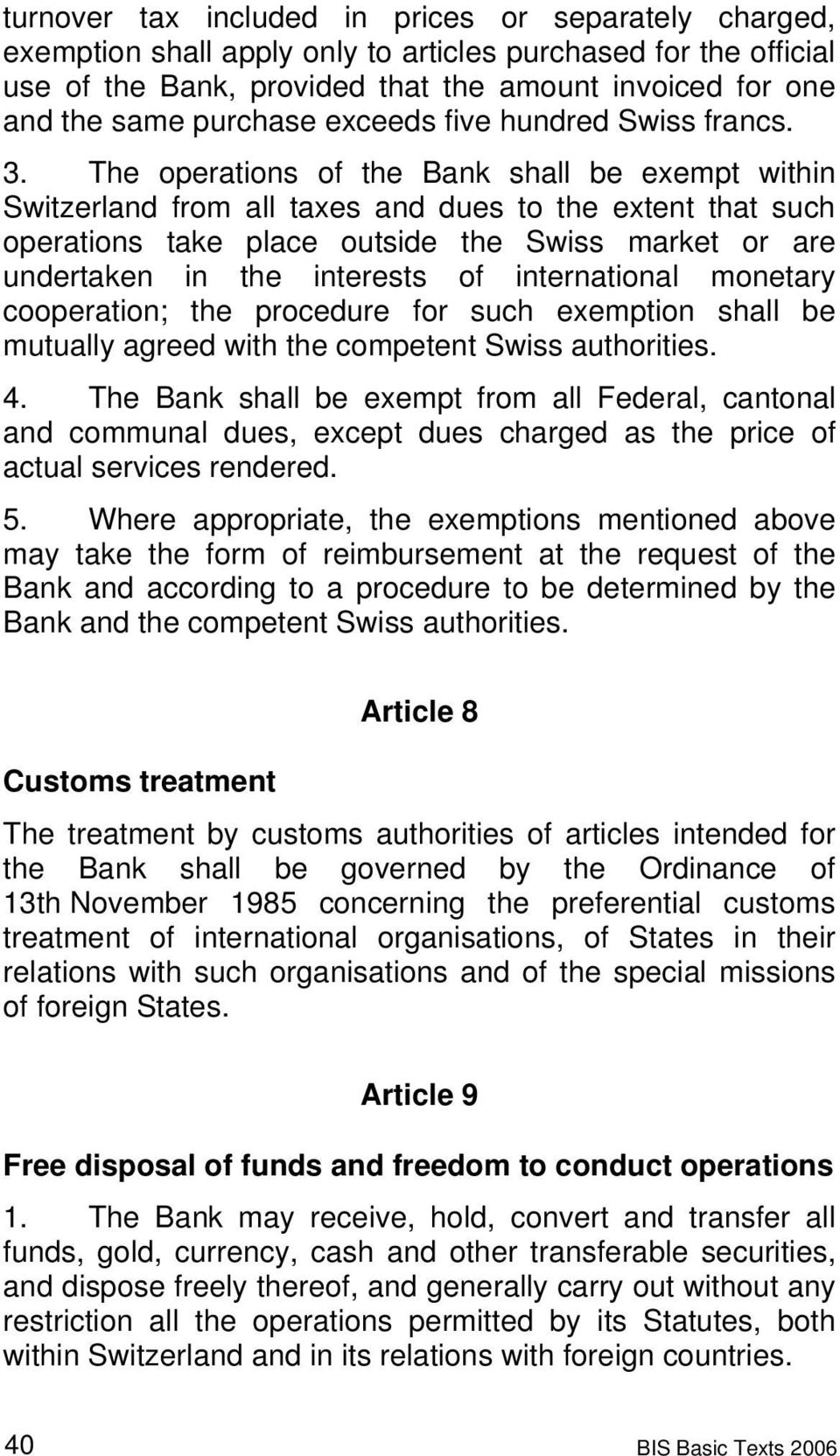 The operations of the Bank shall be exempt within Switzerland from all taxes and dues to the extent that such operations take place outside the Swiss market or are undertaken in the interests of
