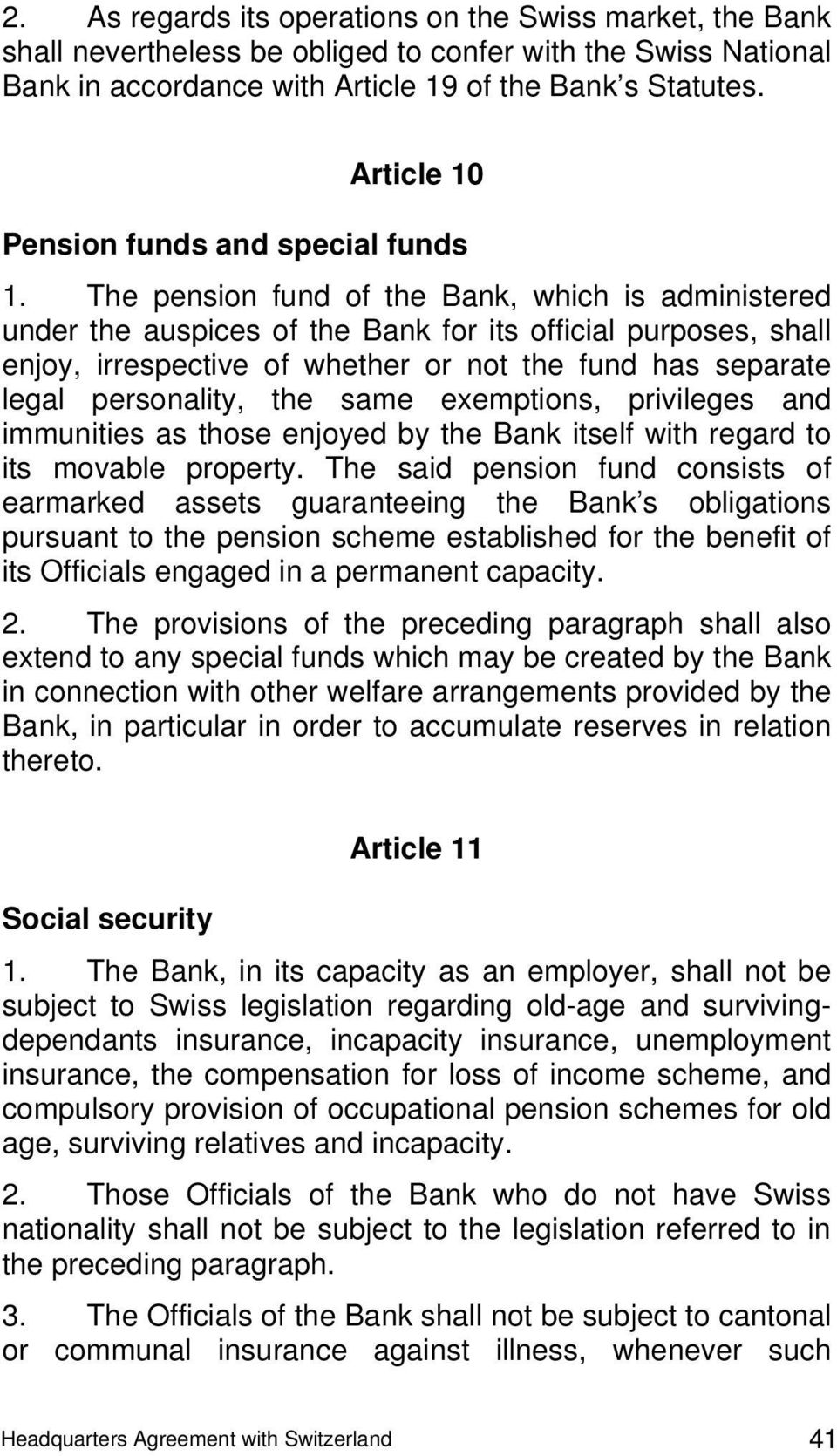 The pension fund of the Bank, which is administered under the auspices of the Bank for its official purposes, shall enjoy, irrespective of whether or not the fund has separate legal personality, the