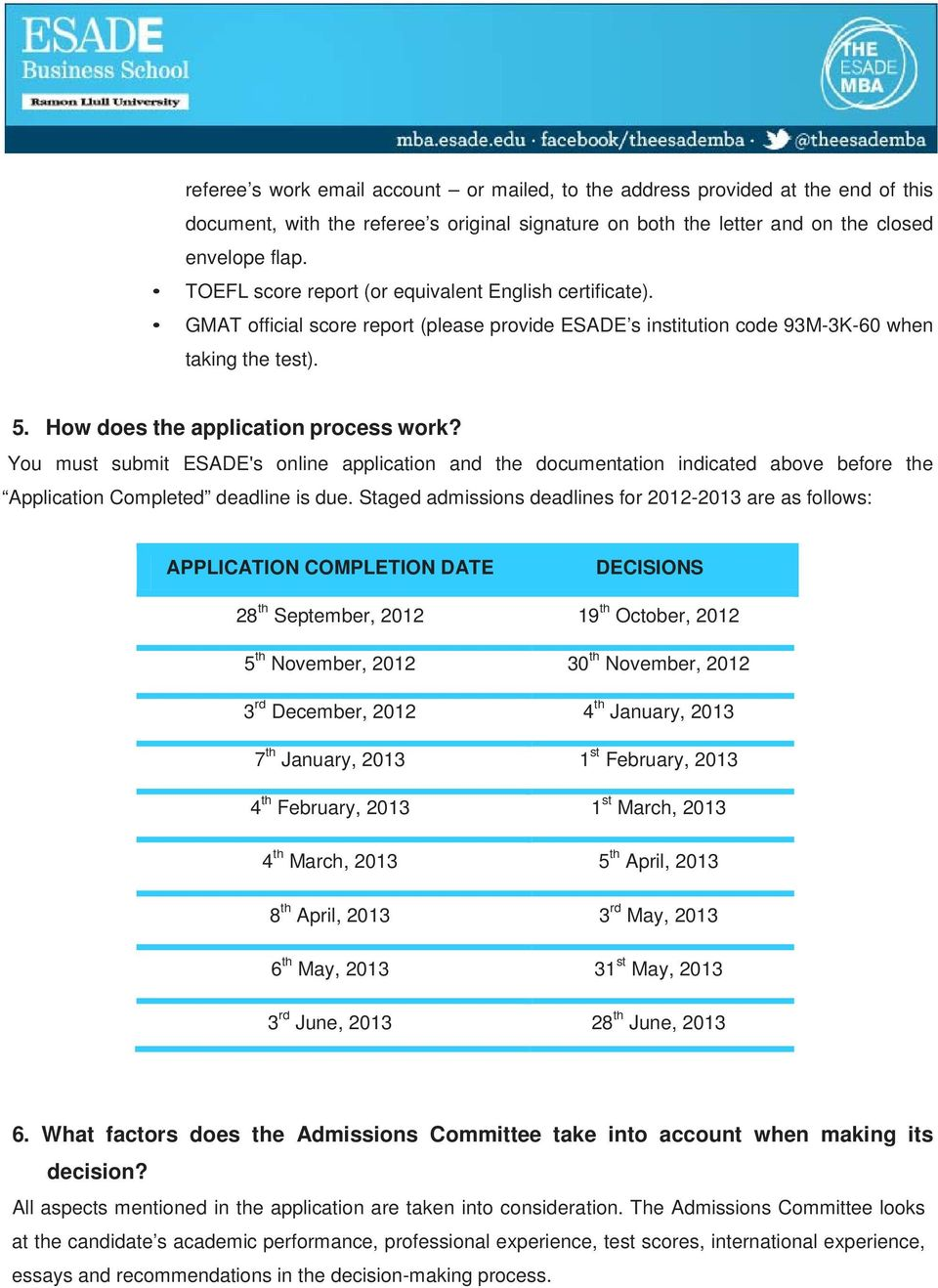 You must submit ESADE's online application and the documentation indicated above before the Application Completed deadline is due.